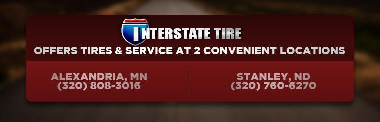 Interstate Tire offers tires and service at 2 convenient locations! Visit us in Alexandria, MN or Stanley, ND today!