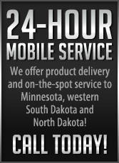 24-Hour Mobile Service. We offer product delivery & on-the-spot service to Minnesota, western South Dakota & North Dakota! Call today!