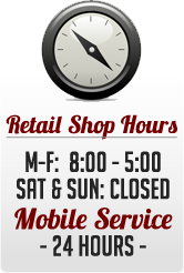 Retail Shop Hours. M-F: 8:00 - 5:00. Sat & Sun: closed. Mobile Service – 24 Hours.