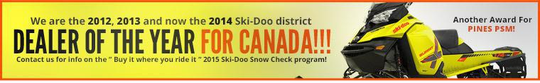 "We are the 2012, 2013 and now the 2014 Ski-Doo district dealer of the year for Canada!!! Another Award For Pines PSM! Contact us for info on the ""Buy it where you ride it"