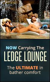 Now carrying The Ledge Lounge. The ultimate in bather comfort.