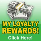 My Loyalty Rewards! Click here!