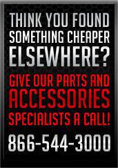 Think you found something cheaper elsewhere?  Give our parts and accessories specialists a call! 866-544-3000