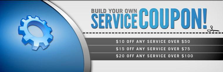 Build Your Own Service Coupon: Take $10 off any service over $50, $15 off any service over $75, or $20 off any service over $100!
