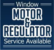 Window Motor & Regulator Service Available