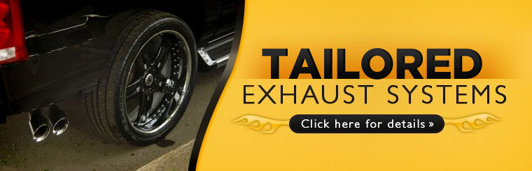 Tailored Exhaust Systems: Click here for details.