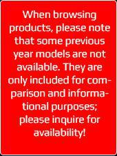 When browsing products, please note that some previous year models are not available. They are only included for comparison and informational purposes; please inquire for availability!