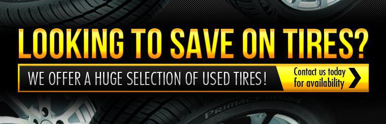 Looking to save on tires? We offer a huge selection of used tires! Click here to contact us today for availability.