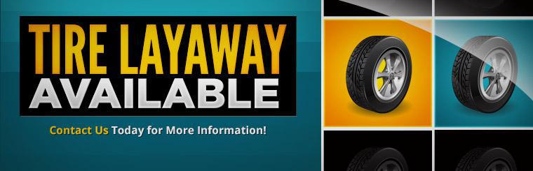 Tire layaway is available! Contact us today for more information!