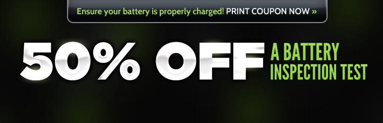 Get 50% off a battery inspection test! Ensure your battery is properly charged! Print your coupon now.