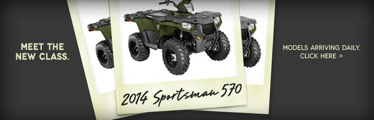 The 2014 Polaris Sportsman 570 models are arriving daily!