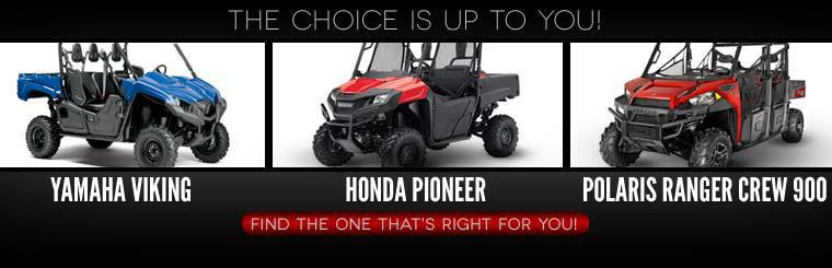 Find the Yamaha Viking, Honda Pioneer, or Polaris Ranger Crew 900 that's right for you!