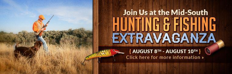 Join us at the Mid-South Hunting & Fishing Extravaganza August 8th through 10th! Click here for more information.