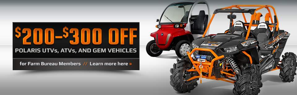 Farm Bureau members get $200 to $300 off Polaris UTVs, ATVs, and GEM Vehicles! Click here to learn more.