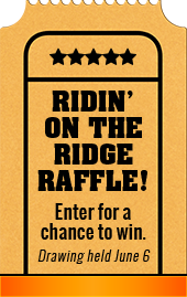 Ridin' on the Ridge Raffle! Enter for a chance to win. Drawing held June 6.