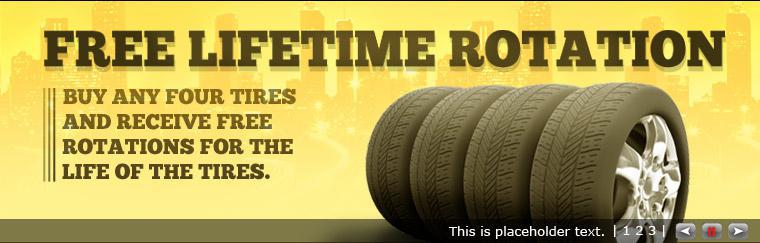 Buy any four tires and receive free rotations for the life of the tires.