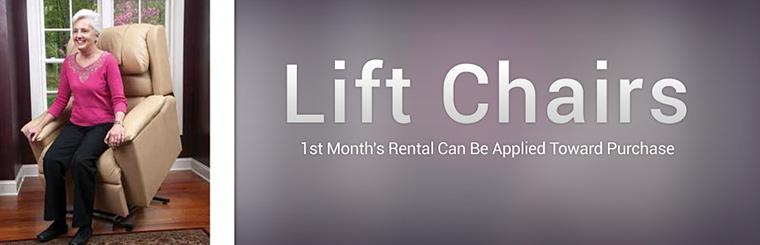 Lift Chairs: The 1st month's rental can be applied toward the purchase!