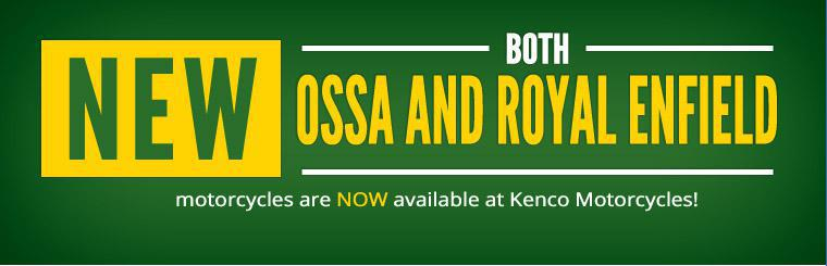 Both Ossa and Royal Enfield motorcycles are NOW available at Kenco Motorcycles! Contact us for more information.