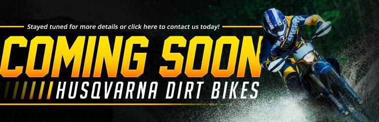 Husqvarna dirt bikes are coming soon! Stayed tuned for more details or click here to contact us today!