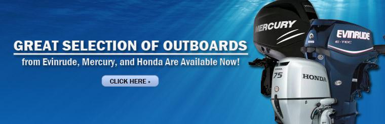 Click here to view a great selection of outboards from Evinrude, Mercury, and Honda!