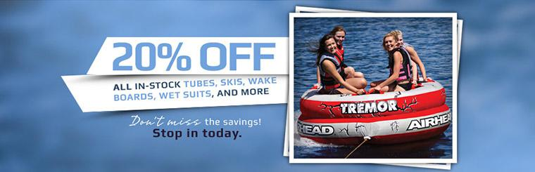 Get 20% off all in-stock tubes, skis, wake boards, wet suits, and more!