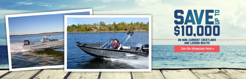 Save up to $10,000 on non-current Crestliner and Legend boats!