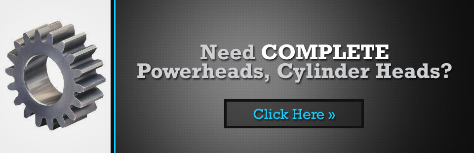 Do you need complete powerheads or cylinder heads? Click here to contact us.