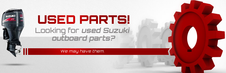 Are you looking for used Suzuki outboard parts? Click here to contact us.