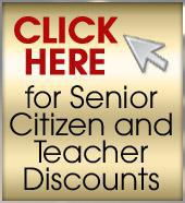 Click here for Senior Citizen and Teacher Discounts