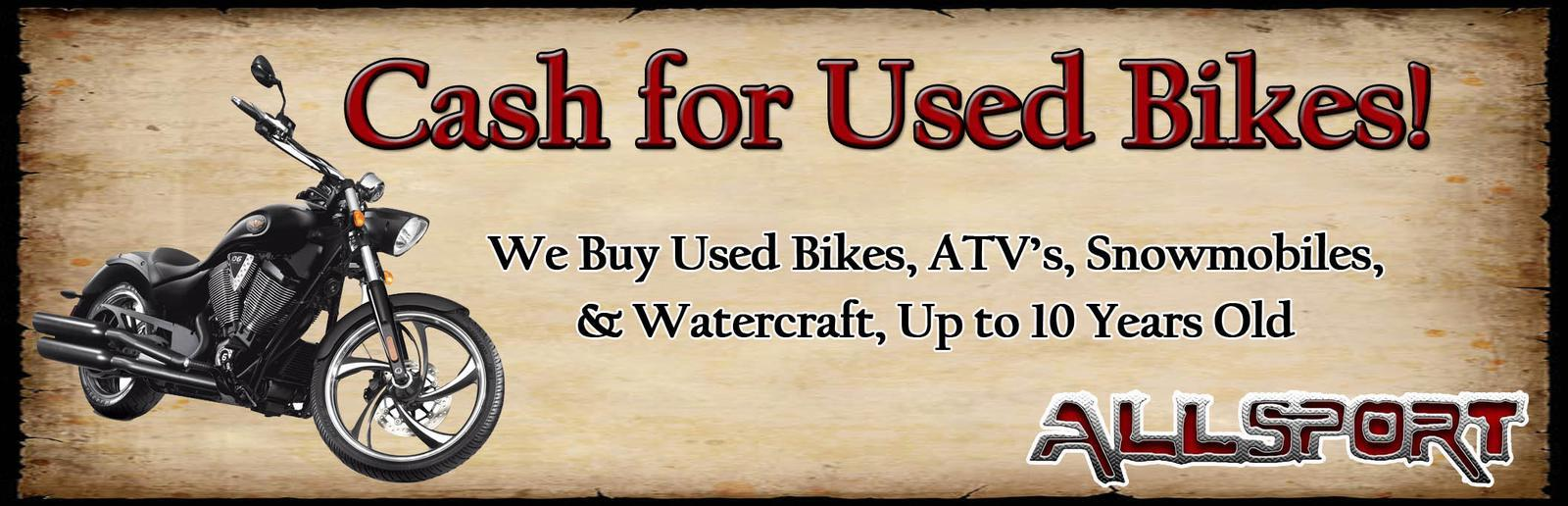 Cash for Used Bikes, ATV's, Snowmobiles & Watercraft - All Makes and Brands!