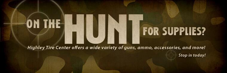 On the hunt for supplies? Highley Tire Center offers a wide variety of guns, ammo, accessories, and more!