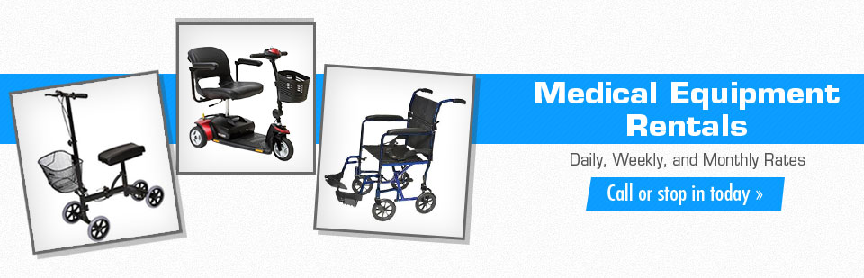 Medical Equipment Rentals: We offer daily, weekly, and monthly rates! Click here to contact us.