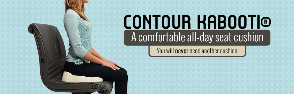 The Contour KABOOTI® is a comfortable, all-day seat cushion! Click here to contact us.