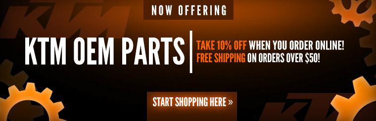 We are now offering KTM OEM parts. Take 10% off when you order online and receive free shipping on orders over $50! Click here to start shopping.