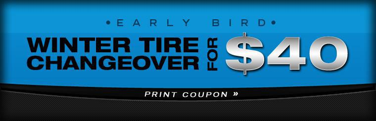 Early bird winter tire changeover for $40! Click here to print your coupon!