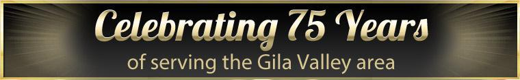 Celebrating 75 years of serving the Gila Valley area.
