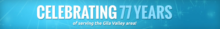Celebrating 77 years of serving the Gila Valley area!