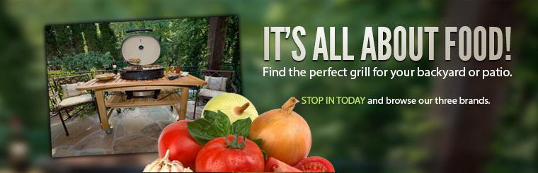 Find the perfect grill for your backyard or patio. Stop in today and browse our three brands.