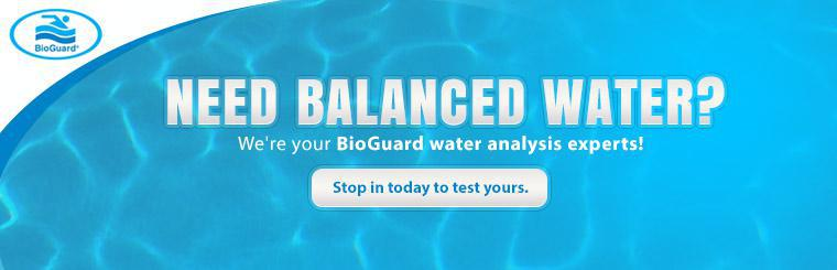 Need balanced water? We're your BioGuard water analysis experts! Stop in today to test yours.