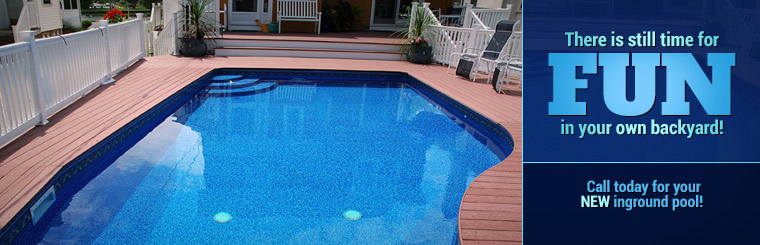 There is still time for FUN in your own backyard! Call today for your new inground pool!