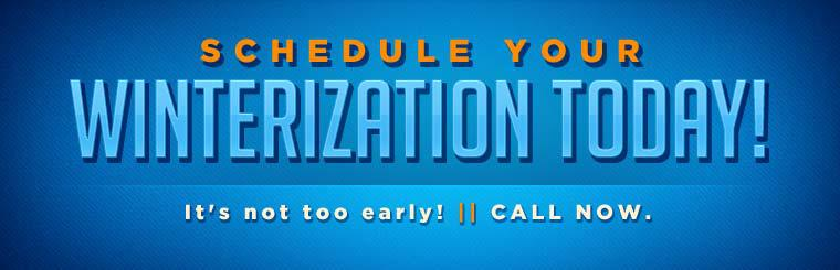 Schedule your winterization today! Call now.