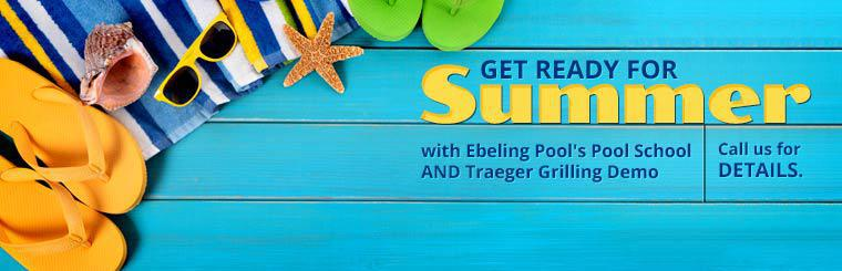 Get Ready for Summer with Ebeling Pool's Pool School and Traeger Grilling Demo: Call us for details.