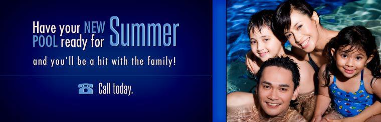 Have your new pool ready for summer and you'll be a hit with the family! Call today.