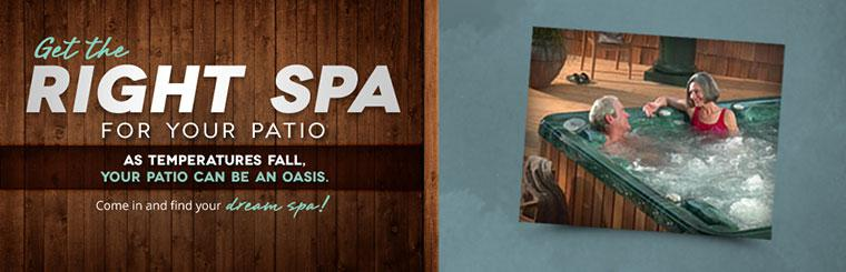 Get the right spa for your patio. As temperatures fall, your patio can be an oasis. Come in and find your dream spa!