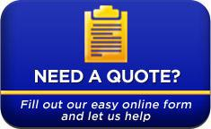 Need a Quote? Fill out our easy online form and let us help.