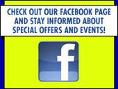 Check out our facebook page and stay informed about special offers and events!