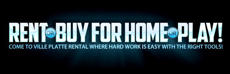 Rent or buy for home or play! Come to Ville Platte Rental where hard work is easy with the right tools!