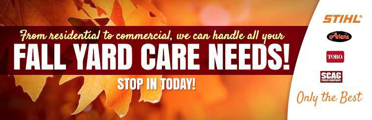 From residential to commercial, we can handle all your fall yard care needs! Stop in today!