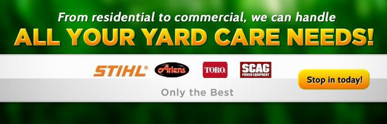 From residential to commercial, we can handle all your yard care needs! Stop in today!