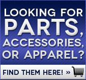 Looking for Parts, Accessories, or Apparel?  Find them here!